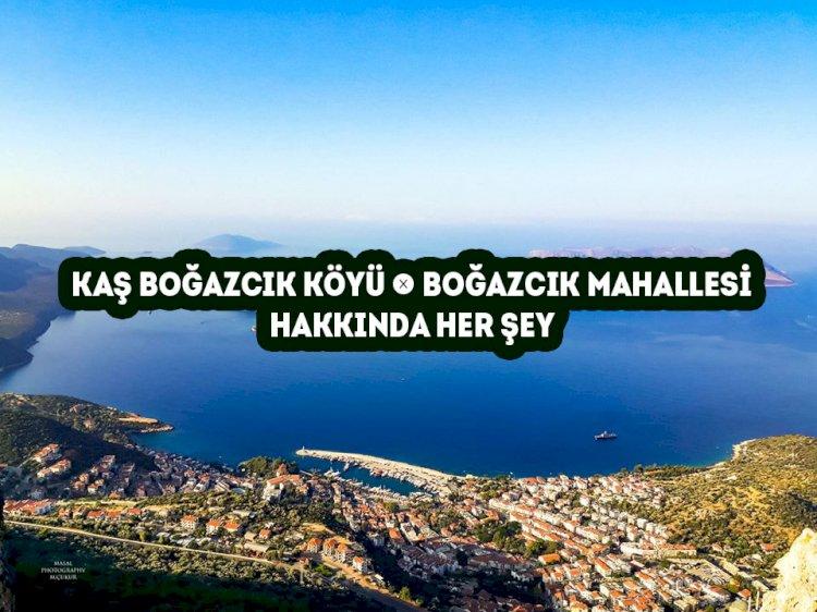 Kaş Boğazcık Mahallesi -  Boğazcık Köyü Hakkında Her şey